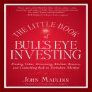 Little Book of Bull's Eye Investing: Finding Value, Generating Absolute Returns, and Controlling Risk in Turbulent Markets, John Mauldin