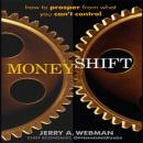 MoneyShift: How to Prosper from What You Can't Control, Jerry Webman