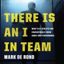 There Is an I in Team: What Elite Athletes and Coaches Really Know About High Performance, Mark de Rond