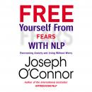 Free Yourself From Fears with NLP: Overcoming Anxiety and Living Without Worry Audiobook