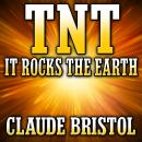 TNT: It Rocks the Earth, Claude M. Bristol