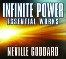 Infinite Power: Essential Works by Neville Goddard