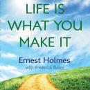 Life is What You Make It, Ernest Holmes