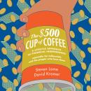 $500 Cup of Coffee: A Lifestyle Approach to Financial Independence, David Kramer, Steven Lome