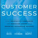 Customer Success: How Innovative Companies Are Reducing Churn and Growing Recurring Revenue, Lincoln Murphy, Dan Steinman, Nick Mehta