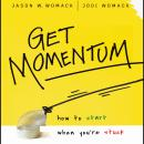 Get Momentum: How to Start When You're Stuck, Jodi Womack, Jason W Womack