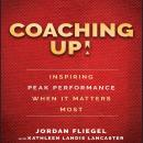 Coaching Up!: Inspiring Peak Performance When It Matters Most