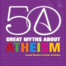 50 Great Myths About Atheism Audiobook