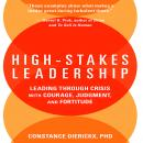 High-Stakes Leadership: Leading Through Crisis with Courage, Judgment, and Fortitude, Constance Dierickx
