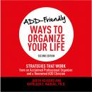 ADD-Friendly Ways to Organize Your Life Second Edition: Strategies That Work from an Acclaimed Professional Organizer and a Renowned ADD Clinician, Kathleen G. Nadeau, Ph.D., Judith Kolberg