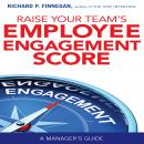 Raise Your Team's Employee Engagement Score, Richard P. Finnegan