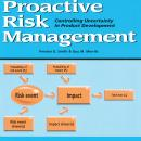 Proactive Risk Management: Controlling Uncertainty in Product Development, Guy M. Merritt, Preston G. Smith