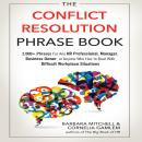 Conflict Resolution Phrase Book: 2,000+ Phrases For Any HR Professional, Manager, Business Owner, or Anyone Who Has to Deal with Difficult Workplace Situations, Cornelia Gamlem, Barbara Mitchell