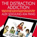 The Distraction Addiction: Getting the Information You Need and the Communication You Want, Without  Audiobook