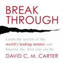Breakthrough: Learn the Secrets of the World's Leading Mentor and Become the Best You Can Be, David C.M. Carter