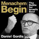 Menachem Begin: The Battle for Israel's Soul, Daniel Gordis