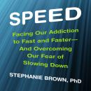 Speed: Facing Our Addiction to Fast and Faster--And Overcoming OurFear of Slowing Down, Stephanie Brown