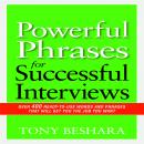 Powerful Phrases for Successful Interviews: Over 400 Ready-to-Use Words and Phrases That Will Get You the Job You Want, Tony Beshara