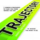 Trajectory: 7 Career Strategies to Take You from Where You Are to Where You Want to Be, David L. Van Rooy