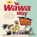 Wawa Way: How a Funny Name and Six Core Values Revolutionized Convenience, Howard Stoeckel