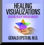 Healing Visualizations: Creating Health Through Imagery, Gerald Epstein