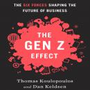Gen Z Effect: The Six Forces Shaping the Future of Business, Dan Keldsen, Tom Koulopoulos