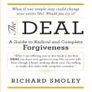 Deal: A Guide to Radical and Complete Forgiveness, Richard Smoley
