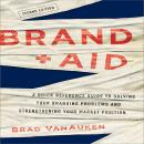 Brand Aid: A Quick Reference Guide to Solving Your Branding Problems and Strengthening Your Market Position, Brad VanAuken