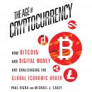 Age of Cryptocurrency: How Bitcoin and Digital Money Are Challenging the Global Economic Order, Paul Vigna, Michael J. Casey