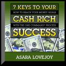 7 Keys to your Cash Rich Success: How to Reach Your Money Goals with the One Command Process, Asara Lovejoy