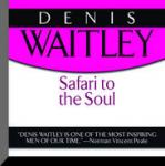 Safari to the Soul: A Guide to Survival, Success and Serenity in this Savage Paradise Called Life, Denis Waitley
