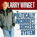 Politically Incorrect Success System, Larry Winget