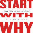 Start with Why: How Great Leaders Inspire Everyone to Take Action ( Intl Ed) Audiobook