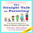 Straight Talk on Parenting: A No-Nonsense Approach on How to Grow a Grown-Up, Vicki Hoefle