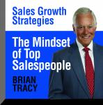 Mindset of Top Salespeople: Sales Growth Strategies, Brian Tracy