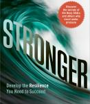Stronger: Develop the Resilience You Need to Succeed, Dennis K. McCormack, Douglas A. Strouse, George S. Everly