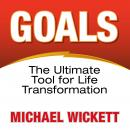 Goals: The Ultimate Tool for Life Transformation, Michael Wickett
