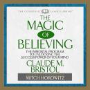 The Magic of Believing: The Immortal Program to unlocking the Success Power of Your Mind