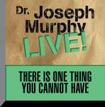 There is One Thing You Cannot Have: Dr. Joseph Murphy LIVE!, Joseph Murphy