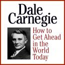 How to Get Ahead in the World Today, Dale Carnegie