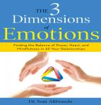 The 3 Dimensions Emotions: Finding the Balance of Power, Heart, and Mindfulness in All of Your Relationships