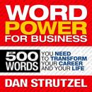 Word Power for Business: 500 Words You Need to Transform Your Career and Your Life, Dan Strutzel