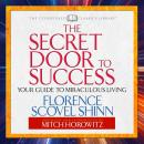 Secret Door to Success :Your Guide to Miraculous Living, Florence Scovel Shinn, Mitch Horowitz