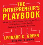 The Entrepreneur's Playbook : More than 100 Proven Strategies, Tips, and Techniques to Build a Radically Successful Business