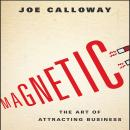 Magnetic: The Art of Attracting Business Audiobook