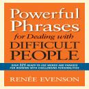 Powerful Phrases for Dealing with Difficult People: Over 325 Ready-to-Use Words and Phrases for Working with Challenging Personalities, Renee Evenson