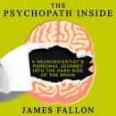 Psychopath Inside: A Neuroscientist's Personal Journey into the Dark Side of the Brain, James Fallon