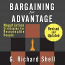 Bargaining for Advantage: Negotiation Strategies for Reasonable People, G. Richard Shell