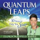 Quantum Leaps: 10 Steps to Help You Soar, Gloria Mayfield Banks