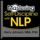 Mastering Self-Discipline with NLP, Kerry L. Johnson